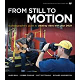 From Still to Motion: A Photographer's Guide to Creating Video with Your DSLR (Voices That Matter)by James Ball