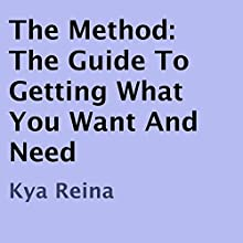 The Method: The Guide to Getting What You Want and Need (       UNABRIDGED) by Kya Reina Narrated by Kat Rose-Martin