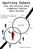 Spotting Fakers, lies, and illusions using elementary theories about the mind: Discover how to give your lie detector a permanent turbo boost
