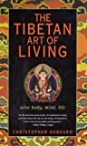 img - for The Tibetan Art of Living: Wise Body, Mind, Life by Hansard, Christopher (2002) Hardcover book / textbook / text book
