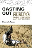 Casting Out: The Eviction of Muslims from Western Law and Politics