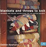 Debbie Abrahams Blankets and Throws to Knit: Patterns and Piecing Instructions for 100 Knitted Squares