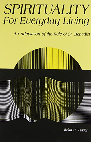 Spirituality For Everyday Living: An Adaptation of the Rule of St. Benedict