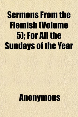 Sermons from the Flemish (Volume 5); For All the Sundays of the Year