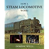 How a Steam Locomotive Worksby Dominic Wells