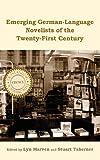 Emerging German-Language Novelists of the Twenty-First Century (Studies in German Literature Linguistics and Culture)