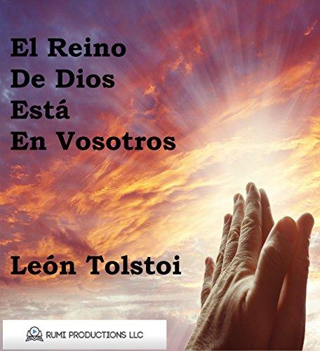 El Reino de Dios Está en Vosotros: El Cristianismo No Como Una Religión Mística  Sino  Como Una Nueva Teoría De Vida