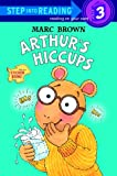 Arthur's Hiccups (Step-Into-Reading, Step 3) (0375806989) by Brown, Marc
