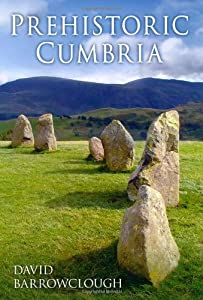 Prehistoric Cumbria, David Barrowclough