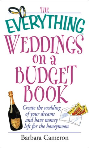 The Everything Weddings on a Budget Book: Create the Wedding of Your Dreams and Have Money Left for the Honeymoon