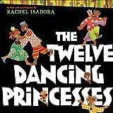 The Twelve Dancing Princesses (0399247440) by Isadora, Rachel