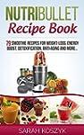 Nutribullet Recipe Book: 79 Smoothie...