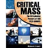 Critical Mass The 10 Explosive Powers of CEO PEER GROUPS ~ Richard Franzi
