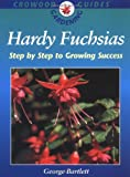 George Bartlett Hardy Fuchsias: Step by Step Growing Success (Crowood Gardening Guides)