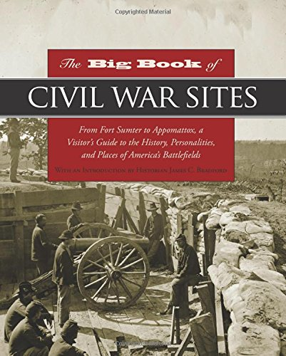 Big Book Of Civil War Sites: From Fort Sumter To Appomattox, A Visitor'S Guide To The History, Personalities, And Places Of America'S Battlefields front-788704