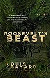 Roosevelt's Beast: A Novel