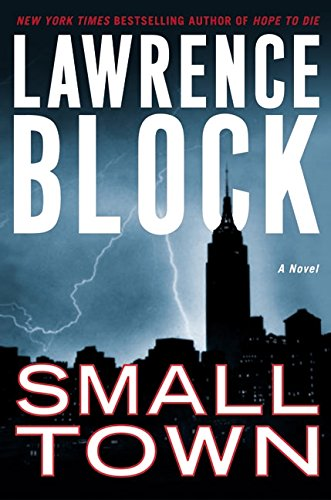 Small Town: A Novel (Block, Lawrence), Block, Lawrence