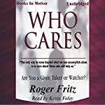 Who Cares: Are You a Giver, Taker or Watcher? | Roger Fritz