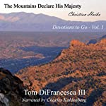 The Mountains Declare His Majesty: Devotions to Go | Tom DiFrancesca III