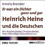Er war ein Dichter ganz und gar: Heinrich Heine und die Deutschen | Irmela Brender