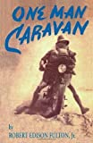 img - for One Man Caravan (Incredible Journeys Books) by Fulton, Robert Edison (June 1, 1996) Paperback 2nd book / textbook / text book