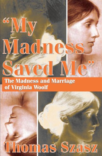 My Madness Saved Me: The Madness and Marriage of Virginia Woolf