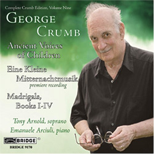 Complete Crumb Edition 9; Ancient Voices of Children, Madrigals Books I-IV, Eine Kleine Mitternachtmusik