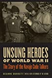 img - for Unsung Heroes of World War II: The Story of the Navajo Code Talkers book / textbook / text book