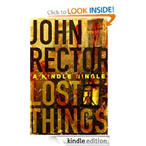 Kindle Daily Deal: Lost Things: A Novella, by John Rector. Publisher: Thomas and Mercer (July 10, 2012)