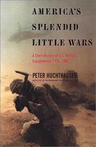 America's Splendid Little Wars: A Short History of U.S. Military Engagements: 1975-2000: Peter Huchthausen: 9780670032327: Amazon.com: Books