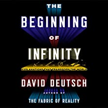 The Beginning of Infinity: Explanations That Transform the World (       UNABRIDGED) by David Deutsch Narrated by Walter Dixon