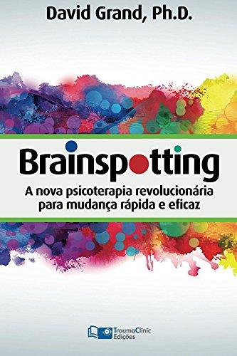 Brainspotting: A Nova Terapia Revolucionária Para Mudança Rápida e Efetiva (Portuguese Edition), by David Grand