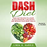 DASH Diet: DASH Diet Recipes to Lower Blood Pressure, Lose Weight and Improve Your Heart Health | Linda Harris