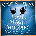 Love, Magic, and Mudpies: Raising Your Kids to Feel Loved, Be Kind, and Make a Difference Audiobook by Bernie Siegel Narrated by Bernie Siegel