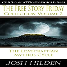 The Free Story Friday Collection Volume 2: The Mythos Cycle (       UNABRIDGED) by Josh Hilden Narrated by Lori J. Moran