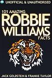 101 Amazing Robbie Williams Facts (English Edition)