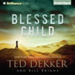 Blessed Child: The Caleb Books, Book 1 (       UNABRIDGED) by Ted Dekker, Bill Bright Narrated by Benjamin L. Darcie