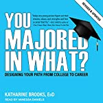 You Majored in What?: Designing Your Path from College to Career | Katharine Brooks EdD