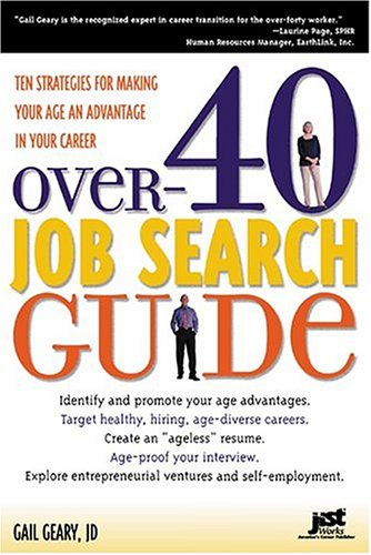 Over-40 Job Search Guide: 10 Strategies for Making Your Age an Advantage in Your Career, Gail Geary