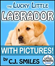 The Lucky Little Labrador -- 15 Full-Color Puppy Pictures!! Great for Kids Ages 6-9! (Little Readers #3)