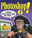 Photoshop 6! I Didn't Know You Could Do That... (0782129188) by Busch, David D.