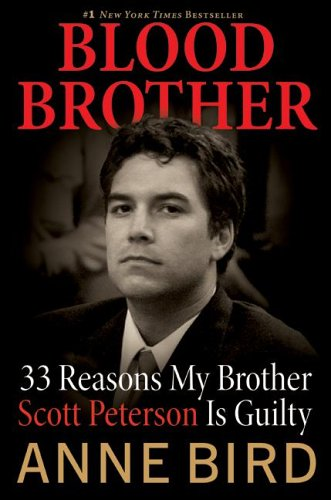 Blood Brother: 33 Reasons My Brother Scott Peterson Is Guilty, Anne Bird