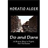 Do and Dare: A Brave Boy's Fight for Fortune ~ Horatio Alger