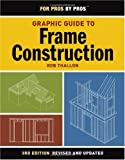 Graphic Guide to Frame Construction including Roof Framing