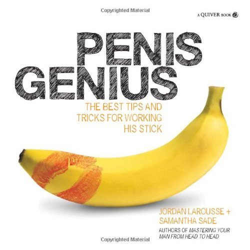 , by Jordan LaRousse Penis Genius: The Best Tips and Tricks for Working His Stick [Paperback]From Quiver
