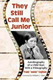 img - for They Still Call Me Junior: Autobiography of a Child Star; With a Filmography by Frank Coghlan (1992-12-03) book / textbook / text book