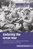 "Alexander Watson, ""Enduring the Great War: Combat, Morale and Collapse in the German and British Armies, 1914-1918"" (Cambridge UP, 2008)"