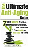 The Ultimate Anti Aging Guide: 7 Dail…