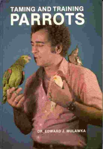 Taming & Training Parrots, E. MULAWKA, EDWARD J. MULAWKA