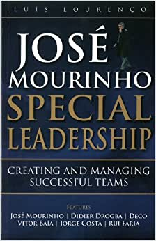Jose Mourinho: Special Leadership: Creating And Managing Successful Teams